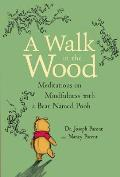 Walk in the Wood Meditations on Mindfulness with a Bear Named Pooh