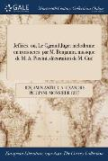 Jeffries: Ou, Le Ggrand Juge: Melodrame En Trois Actes: Par M. Benjamin, Musique de M. A. Piccini, Decoration de M. Gue