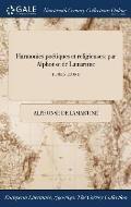 Harmonies Poetiques Et Religieuses: Par Alphonse de Lamartine; Tome Second