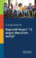 A Study Guide for Reginald Rose's 12 Angry Men (Film Entry)
