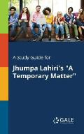 A Study Guide for Jhumpa Lahiri's A Temporary Matter