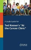 A Study Guide for Ted Kooser's at the Cancer Clinic