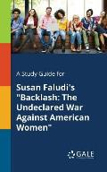 A Study Guide for Susan Faludi's Backlash: The Undeclared War Against American Women