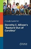 A Study Guide for Dorothy E. Allison's Bastard Out of Carolina