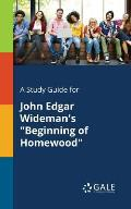 A Study Guide for John Edgar Wideman's Beginning of Homewood