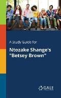 A Study Guide for Ntozake Shange's Betsey Brown