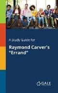 A Study Guide for Raymond Carver's Errand