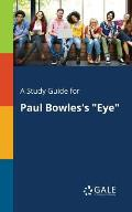 A Study Guide for Paul Bowles's Eye