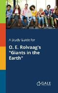 A Study Guide for O. E. Rolvaag's Giants in the Earth