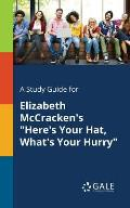 A Study Guide for Elizabeth McCracken's Here's Your Hat, What's Your Hurry