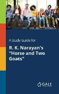 A Study Guide for R. K. Narayan's Horse and Two Goats