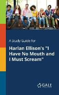 A Study Guide for Harlan Ellison's I Have No Mouth and I Must Scream
