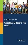 A Study Guide for Czeslaw Milosz's in Music