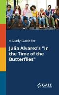 A Study Guide for Julia Alvarez's In the Time of the Butterflies