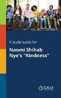 A Study Guide for Naomi Shihab Nye's Kindness