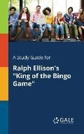A Study Guide for Ralph Ellison's King of the Bingo Game