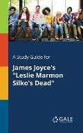 A Study Guide for James Joyce's Leslie Marmon Silko's Dead