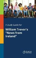 A Study Guide for William Trevor's News from Ireland