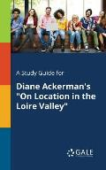 A Study Guide for Diane Ackerman's on Location in the Loire Valley