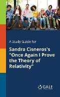 A Study Guide for Sandra Cisneros's Once Again I Prove the Theory of Relativity