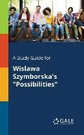 A Study Guide for Wislawa Szymborska's Possibilities