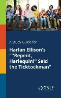 A Study Guide for Harlan Ellison's ''repent, Harlequin!'' Said the Ticktockman