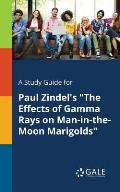 A Study Guide for Paul Zindel's The Effects of Gamma Rays on Man-in-the-Moon Marigolds