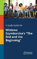 A Study Guide for Wislawa Szymborska's The End and the Beginning