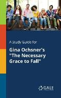 A Study Guide for Gina Ochsner's the Necessary Grace to Fall