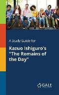 A Study Guide for Kazuo Ishiguro's The Remains of the Day