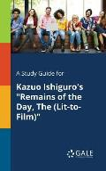 A Study Guide for Kazuo Ishiguro's Remains of the Day, The (Lit-to-Film)