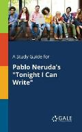 A Study Guide for Pablo Neruda's Tonight I Can Write