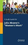 A Study Guide for Julia Alvarez's Women's Work