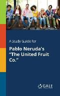 A Study Guide for Pablo Neruda's the United Fruit Co.