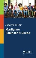 A Study Guide for Marilynne Robinson's Gilead