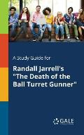 A Study Guide for Randall Jarrell's the Death of the Ball Turret Gunner