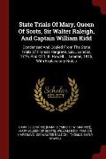 State Trials of Mary, Queen of Scots, Sir Walter Raleigh, and Captain William Kidd: Condensed and Copied from the State Trials of Francis Hargrave, Es