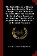 The Book of Enoch, or 1 Enoch. Translated from the Editor's Ethiopic Text and Edited with the Introd. Notes and Indexes of the 1st Ed. Wholly Recast,