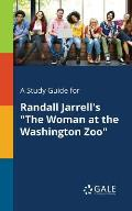 A Study Guide for Randall Jarrell's the Woman at the Washington Zoo