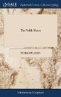 The Noble Slaves: Or, the Lives and Adventures of two Lords and two Ladies, who Were Shipwreck'd ... By Mrs. Aubin