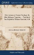 Dissertations on Natural Theology. by John Alphonso Turretine, ... Translated Into English by William Crawford, A.M