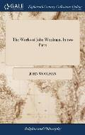 The Works of John Woolman. In two Parts