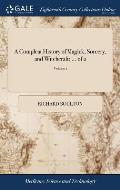 A Compleat History of Magick, Sorcery, and Witchcraft; ... of 2; Volume 1