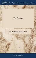The Courtier: Or, the Complete Gentleman and Gentlewoman. Being, a Treatise of the Politest Manner of Educating Persons of Distincti
