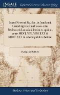 Isaaci Newtoni Eq. Aur. in Academi? Cantabrigiensi Matheseos Olim Professoris Lucasiani Lectiones Optic?, Annis MDCLXIX, MDCLXX & MDCLXXI. in Scholis