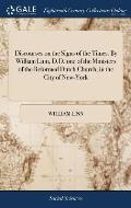 Discourses on the Signs of the Times. By William Linn, D.D. one of the Ministers of the Reformed Dutch Church, in the City of New-York
