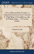 A Test of True and False Doctrines. A Sermon Preached in the Parish Church of St. Chad, Salop; on September 24, 1769. By William Adams, ... The Second