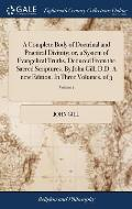 A Complete Body of Doctrinal and Practical Divinity; Or, a System of Evangelical Truths, Deduced from the Sacred Scriptures. by John Gill, D.D. a New