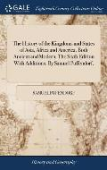 The History of the Kingdoms and States of Asia, Africa and America. Both Ancient and Modern. The Sixth Edition With Additions. By Samuel Puffendorf,
