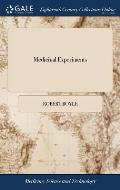 Medicinal Experiments: Or, a Collection of Choice and Safe Remedies, for the Most Part Simple and Easily Prepared: Very Useful in Families, a